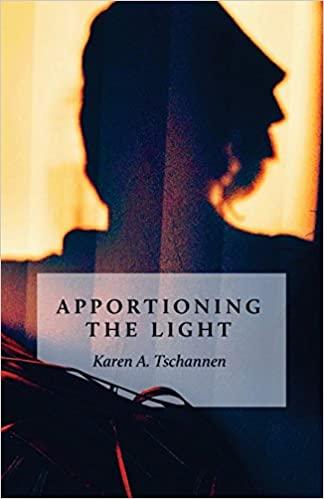 Apportioning the Light by Karen A. Tschannen